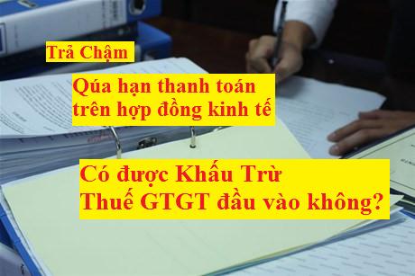 Thanh toán quá hạn trên hợp đồng có được khấu trừ thuế GTGT không?